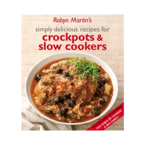 Simply Delicious Recipes for Crockpots & Slow Cookers - Robyn Martin