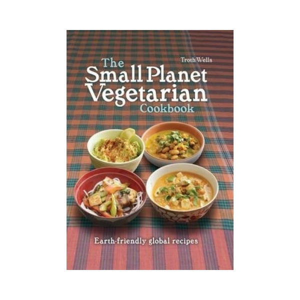 The Small Planet Vegetarian Cookbook - Troth Wells
