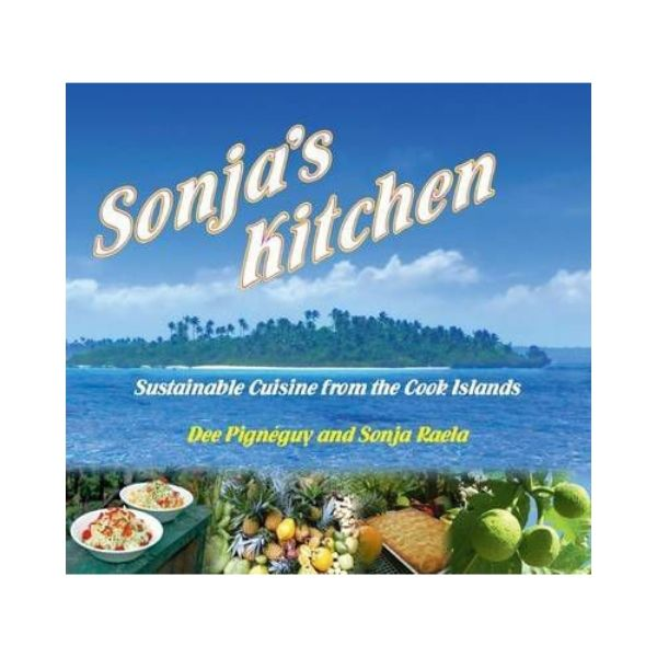 Sonja's Kitchen:  Sustainable Cuisine from the Cook Islands
