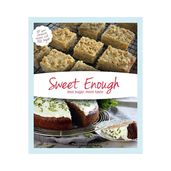 Sweet Enough: less sugar, more taste - The Isherwood Sisters