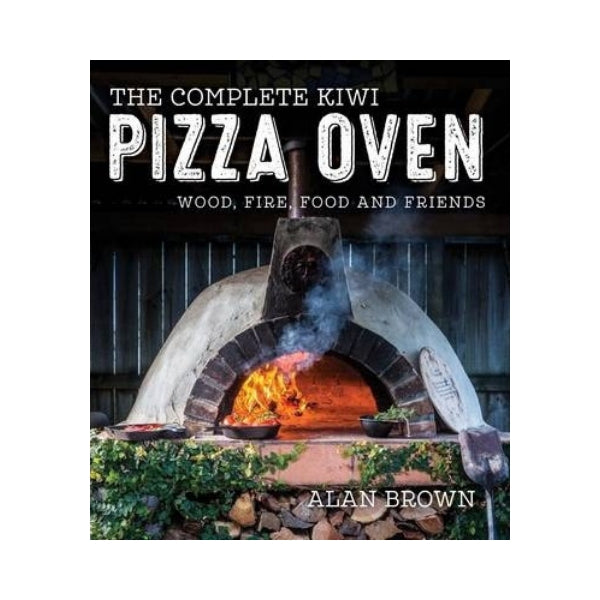The Complete Kiwi Pizza Oven - Alan Brown