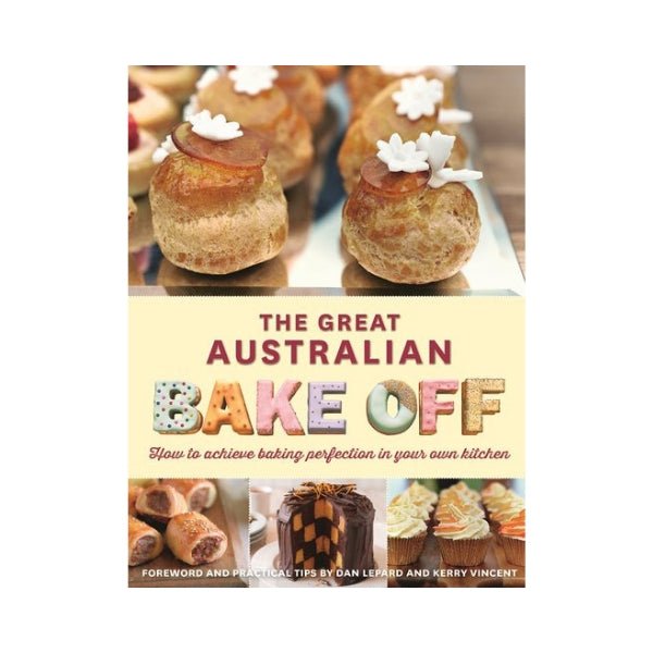 The Great Australian Bake Off :  How to achieve baking perfection in your own kitchen