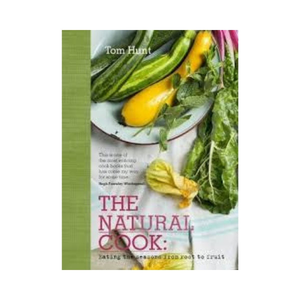 The Natural Cook - Eating the seasons from root to fruit