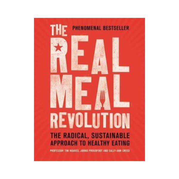 The Real Meal Revolution - Prof Tim Noakes, Jonno Proudfoot & Sally-Ann Creed