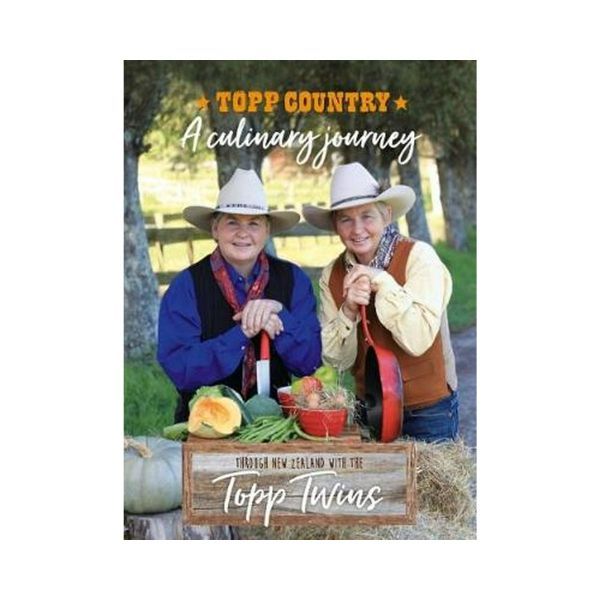 Topp Country:  A Culinary Journey - Jools Topp and Lynda Topp