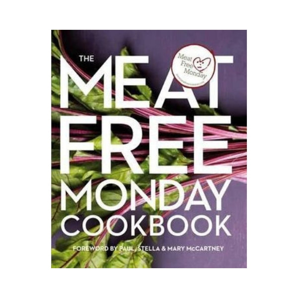 The Meat Free Monday Cookbook - Paul McCartney, Stella McCartney & Mary McCartney