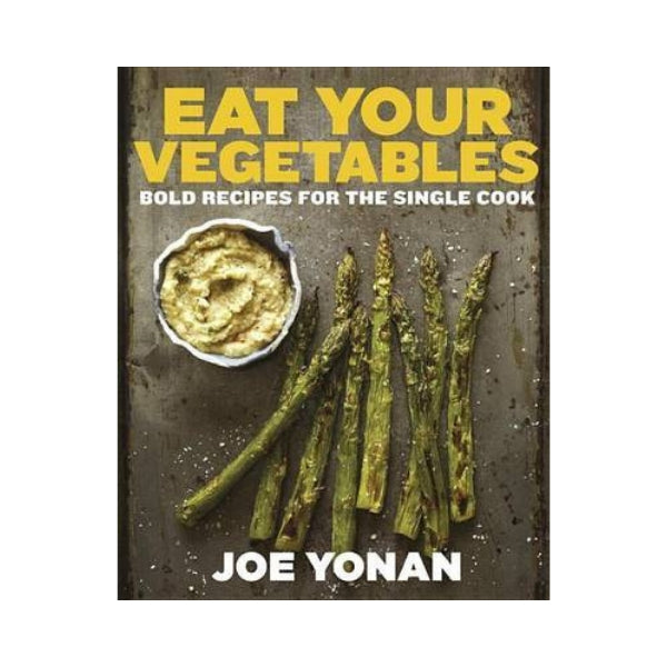 Eat Your Vegetables - Bold recipes for the Single Cook.
