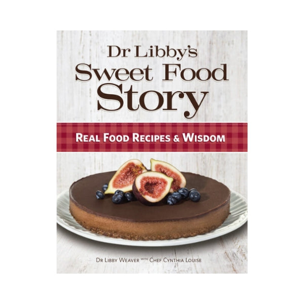 Dr Libby's Sweet Food Story - Dr Libby Weaver with Chef Cynthia Louise