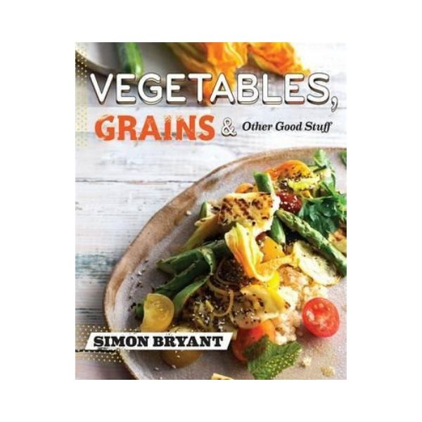 Vegetables, Grains and other stuff - Simon Bryant
