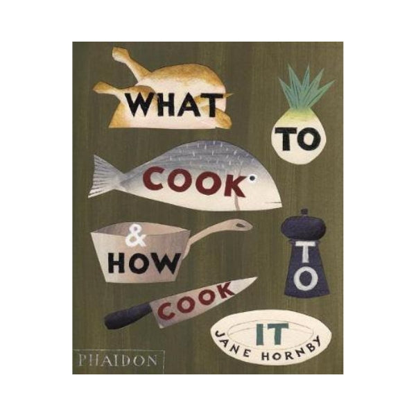 What to Cook & How to Cook It - Jane Hornby