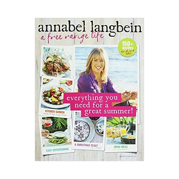 A Free Range Life - Everything you need for a great Summer! - Annabel Langbein