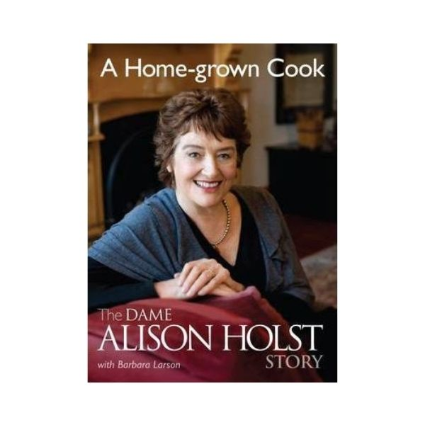 A Home-grown Cook: The Dame Alison Holst Story - Alison Holst & Barbara Larson