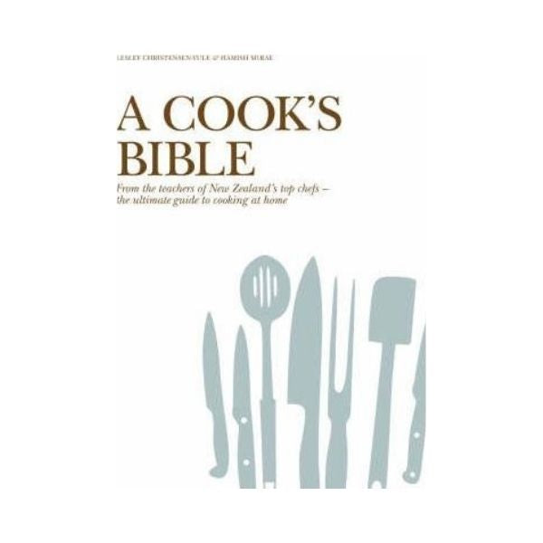A Cook's Bible : The Ultimate Guide to Cooking at Home - Lesley Christensen-Yule & Hamish McRae