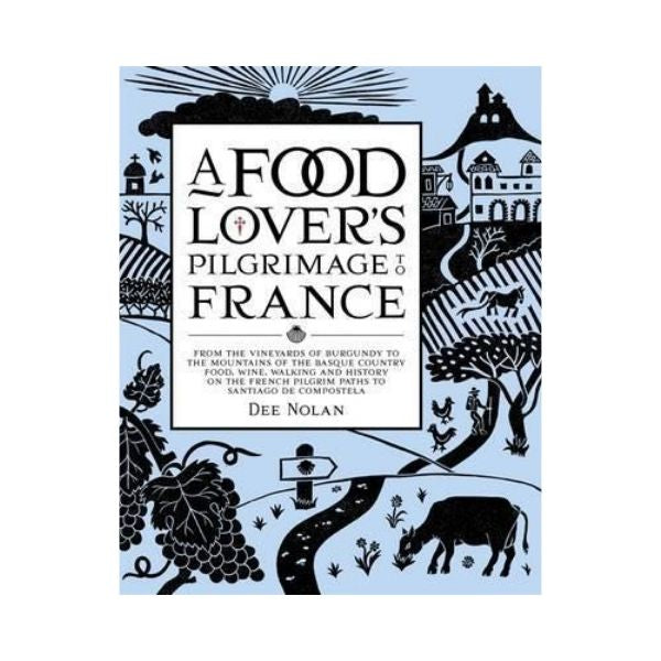 A Food Lovers Pilgrimage to France - Dee Nolan
