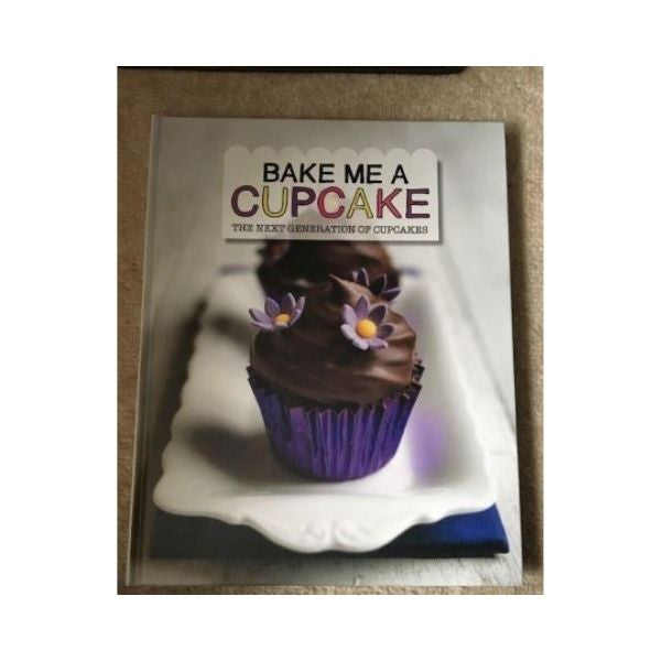Bake Me a Cupcake: The Next Generation of Cupcakes