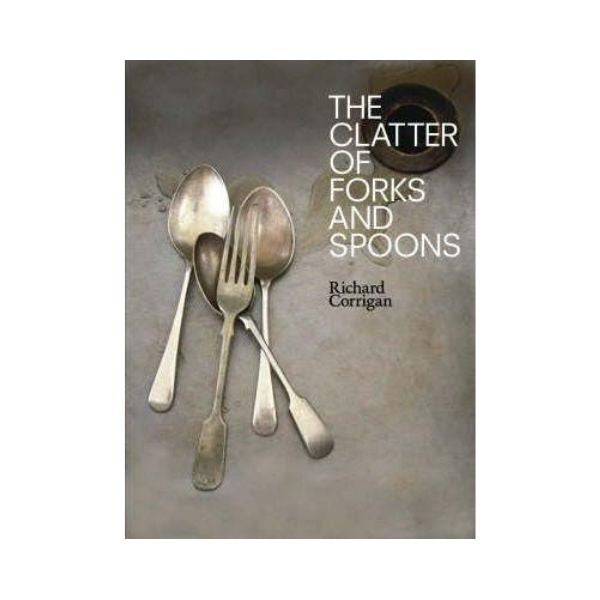 The Clatter of Forks and Spoons - Richard Corrigan