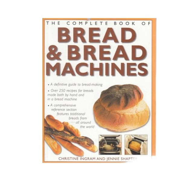 The Complete Book of Bread & Bread Machines - Christine Ingram and Jennie Shapter