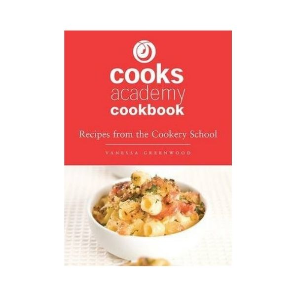 Cooks Academy Cookbook: Recipes from the Cookery School - Vanessa Greenwood