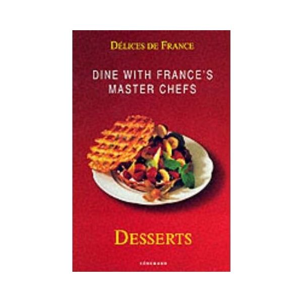 Delices De France - Dine with France's Master Chefs:  Desserts
