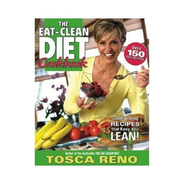 The Eat-Clean Diet Cookbook - Tosca Reno