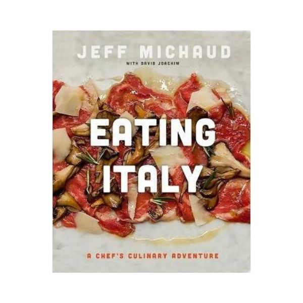 Eating Italy - Jeff Michaud with David Joachim