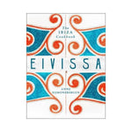 Eivissa:  The Ibiza Cookbook - Anne Sijmonsbergen