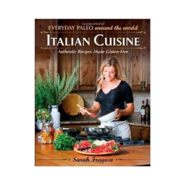 Everyday Paleo around the world:  Italian Cuisine - Sarah Frogoso