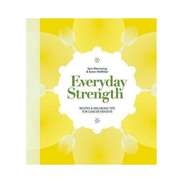Everyday Strength:  Recipes & Wellbeing Tips for Cancer Patients