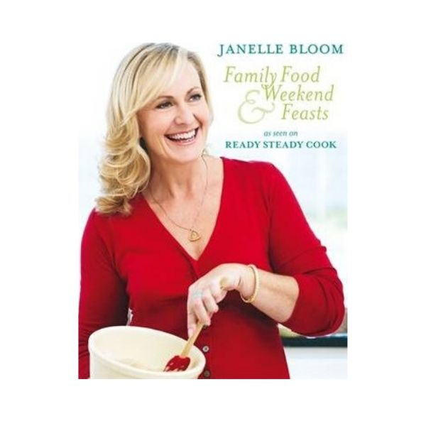 Family Food & Weekend Feasts - Janelle Bloom