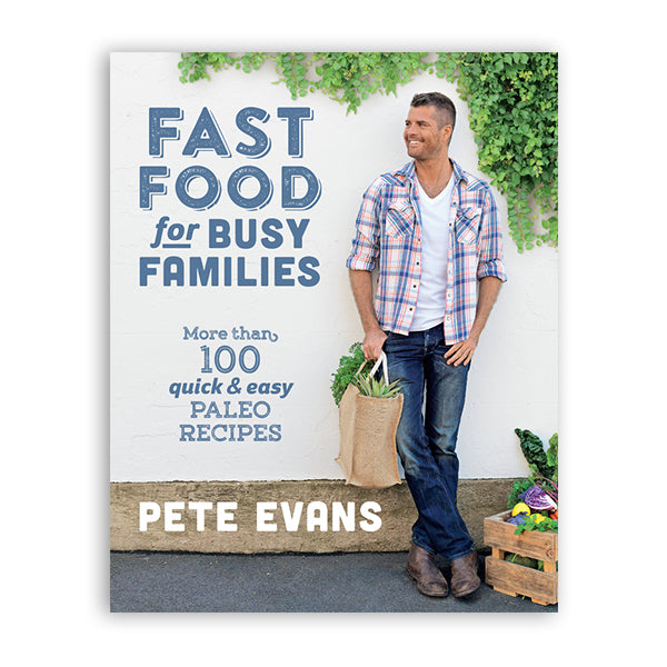 Fast Food for Busy Families - Pete Evans