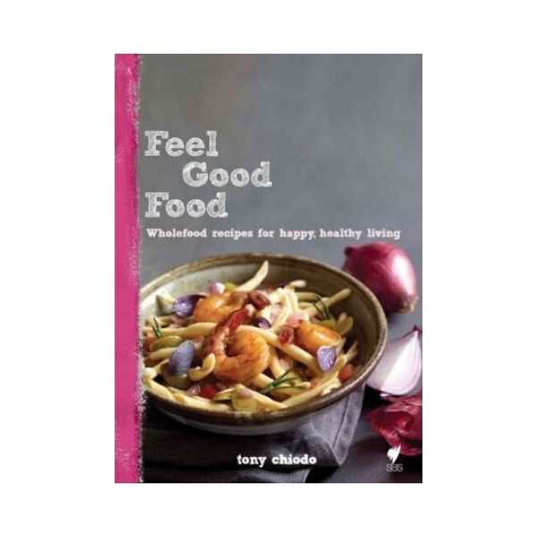 Feel Good Food - Tony Chiodo