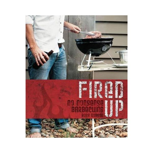 Fired Up:  No Nonsense Barbecueing - Ross Dobson