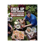 Fired Up Vegetarian:  No Nonsense Barbecuing - Ross Dobson