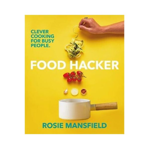 Food Hacker:  Clever Cooking for Busy People -  Rosie Mansfield