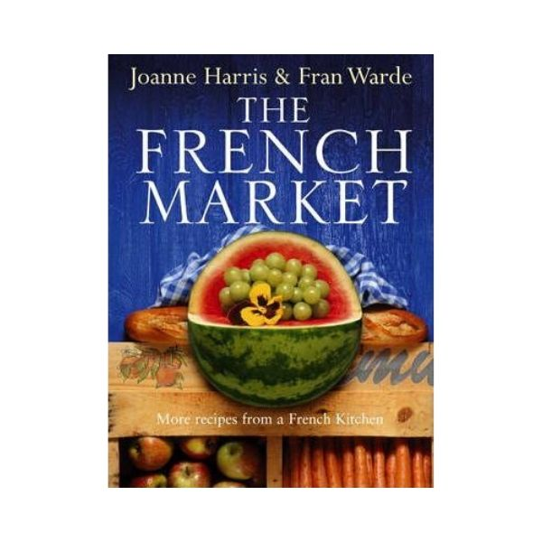 The French Market - Joanne Harris & Fran Warde