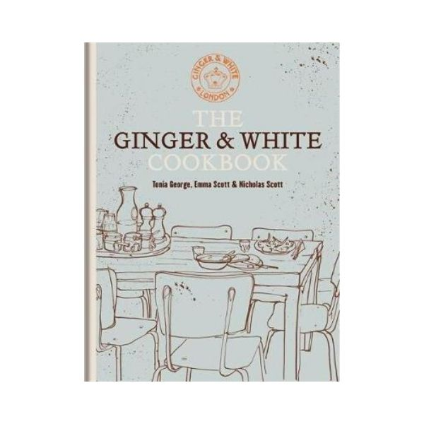 The Ginger & White Cookbook - Tonia George, Emma Scott & Nicholas Scott