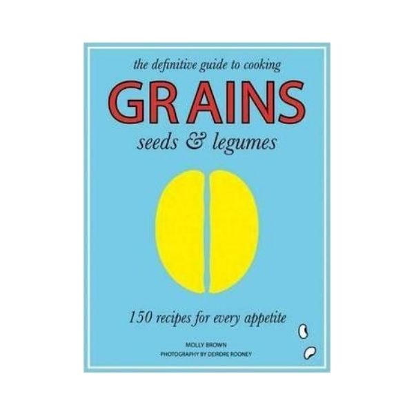 Grains seeds & legumes - Molly Brown