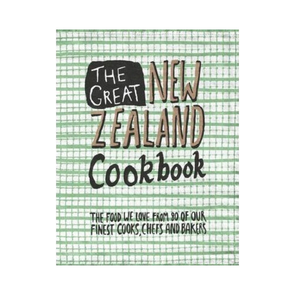 The Great New Zealand Cookbook - 80 of our Finest Cooks, Chefs and Bakers