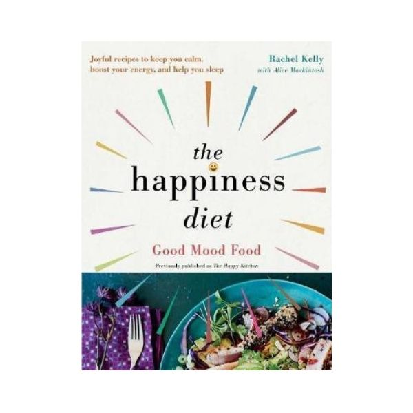 The Happiness Diet:  Good Mood Food - Rachel Kelly