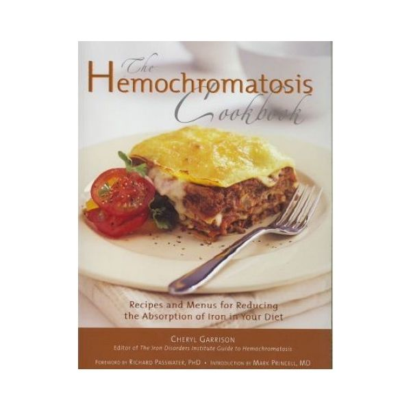 The Hemochromatosis Cookbook: Recipes and Menus for reducing the Absorption of Iron in your diet - Cheryl Garrison