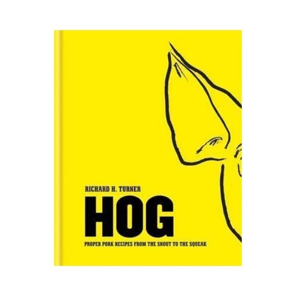 Hog: Proper pork recipes from the snout to the squeak - Richard H Turner