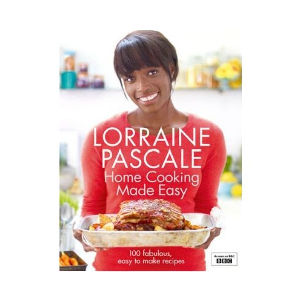 Home Cooking Made Easy - Lorraine Pascale