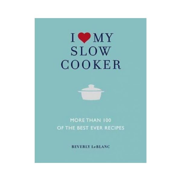 I Love my Slow Cooker - Beverly LeBlanc