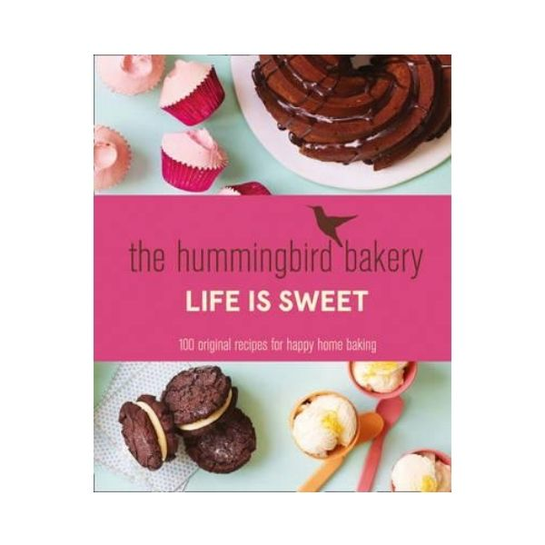 The Hummingbird Bakery Life is Sweet : 100 Original Recipes for Happy Home Baking - Tarek Malouf