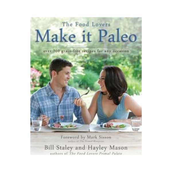 The Food Lovers: Make it Paleo - Bill Staley and Hayley Mason