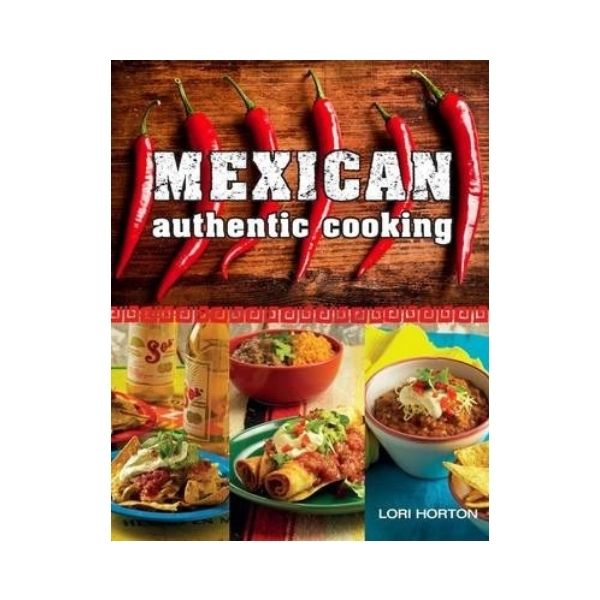 Mexican: Authentic Cooking - Lori Horton