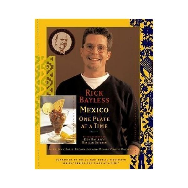 Mexico: One Plate at a Time - Rick Bayless