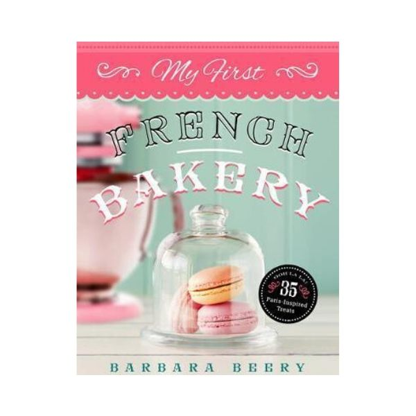 My First French Bakery - Barbara Beery
