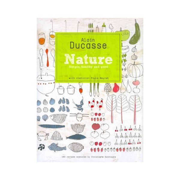 Nature:  Simple, healthy and good - Alain Ducasse