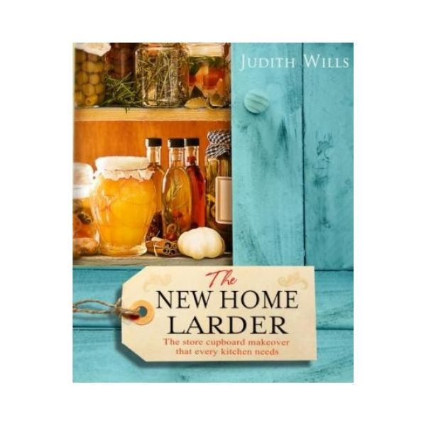 The New Home Larder - Judith Wills